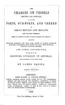 The Charges on Vessels  British and Foreign  at All the Ports  Sub ports  and Creeks of Great Britain and Ireland  and Islands Thereof     Comprising Pilotage  Harbour and Dock Dues  Depth of Water  Plankage     and Other Information  for the Use of the Shipping Interest in General  Not Contained in Any Other Work     Second Thousand