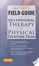 Mosby s Field Guide to Occupational Therapy for Physical Dysfunction   E Book