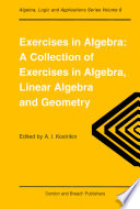 """Exercises in Algebra: A Collection of Exercises, in Algebra, Linear Algebra and Geometry"" by AlexandraI. Kostrikin"