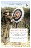 Juliette Gordon Low : the remarkable founder of the Girl Scouts / Stacy A. Cordery.