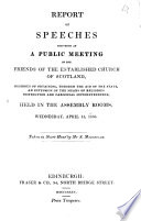 Report of speeches delivered at a public meeting of the friends of the established church of Scotland, desirous of obtaining, through the aid of the state, an extension of the means of religious instruction and parochial superintendence, held in the Assembly Rooms, Wednesday, April 15, 1835 Pdf/ePub eBook
