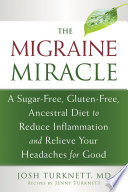 """The Migraine Miracle: A Sugar-Free, Gluten-Free, Ancestral Diet to Reduce Inflammation and Relieve Your Headaches for Good"" by Josh Turknett, Jenny Turknett"