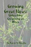 Growing Great Ideas  Unleashing Creativity at Work
