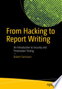 From Hacking to Report Writing  : An Introduction to Security and Penetration Testing