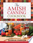 """The Amish Canning Cookbook: Plain and Simple Living at Its Homemade Best"" by Georgia Varozza"