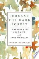 Through the Dark Forest  : Transforming Your Life in the Face of Death
