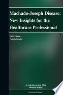 Machado Joseph Disease New Insights For The Healthcare Professional 2012 Edition Book PDF