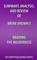 Summary, Analysis, and Review of Brené Brown's Braving the Wilderness: The Quest for True Belonging and the Courage to Stand Alone