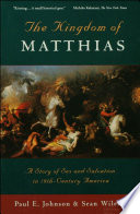 The Kingdom Of Matthias A Story Of Sex And Salvation In 19th Century America PDF