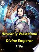 Heveanly Wasteland Divine Emperor