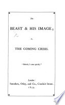 The Beast & His Image; Or, the Coming Crisis