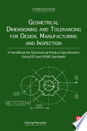 Geometrical Dimensioning and Tolerancing for Design  Manufacturing and Inspection