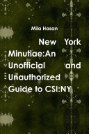 New York Minutiae  An Unofficial and Unauthorized Guide to CSI NY