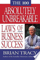 """The 100 Absolutely Unbreakable Laws of Business Success"" by Brian Tracy"