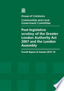 House of Commons - Communities and Local Government Committee: Post-Legislative Scrutiny of the Greater London Authority Act 2007 and the London Assembly - HC 213