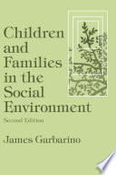 """Children and Families in the Social Environment"" by James Garbarino"