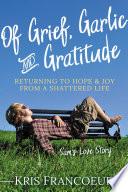Of Grief  Garlic and Gratitude