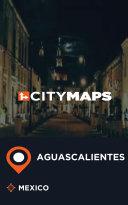 City Maps Aguascalientes Mexico