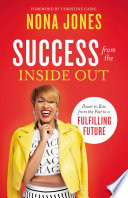 """Success from the Inside Out: Power to Rise from the Past to a Fulfilling Future"" by Nona Jones, Christine Caine"