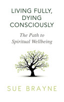 Living Fully  Dying Consciously