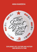 The Soviet Diet Cookbook  exploring life  culture and history     one recipe at a time