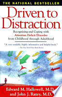 """Driven To Distraction: Recognizing and Coping with Attention Deficit Disorder from Childhood Through Adulthood"" by Edward M. Hallowell, John J. Ratey"