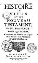 Histoire du vieux et du nouveau testament, par M. Basnage, augmentée des Annales de l'église et du monde