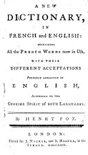 A new dictionary in French and English, containing all the French words now in use, with their different acceptations properly explained in English, etc