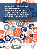 Dual Use Life Science Research And Biosecurity In The 21st Century  Social  Technical  Policy  And Ethical Challenges