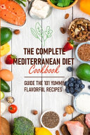 The Complete Mediterranean Diet Cookbook Guide The 101 Yummy  Flavorful Recipes