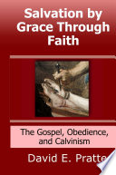 Salvation By Grace Through Faith The Gospel Obedience And Calvinism