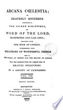 Arcana cœlestia: or Heavenly mysteries contained in the sacred Scriptures, or Word of the Lord, manifested and laid open [an exposition of Genesis and Exodus]. Now first tr. by a society of gentlemen [or rather by J. Clowes]. [With] Index Pdf/ePub eBook