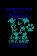 I Am Telling You I'm Not a Pitbull. My Mom Said I'm a Baby and My Mom is Always Right