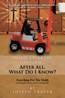 Im Just a Fork Lift Operator  After All  What Do I Know