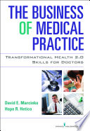 The Business of Medical Practice  : Transformational Health 2.0 Skills for Doctors, Third Edition