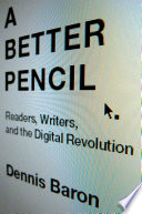 A Better Pencil  : Readers, Writers, and the Digital Revolution