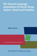 The Second Language Acquisition of French Tense  Aspect  Mood and Modality