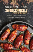 Wood Pellet Smoker and Grill Cookbook 2021
