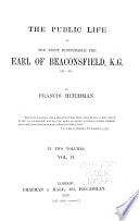 The Public Life of the Right Honourable the Earl of Beaconsfield, K.G., Etc., Etc