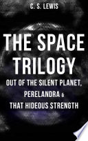 THE SPACE TRILOGY   Out of the Silent Planet  Perelandra   That Hideous Strength