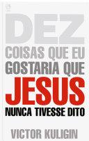 Dez Coisas que eu Gostaria que Jesus Nunca Tivesse Dito ebook