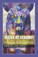 Seized by Sekhmet: An Egyptian Goddess Revolution