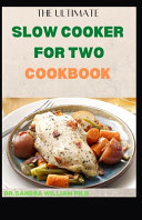 The Ultimate Slow Cooker for Two Cookbook for Starters
