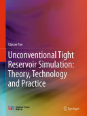 Unconventional Tight Reservoir Simulation  Theory  Technology and Practice