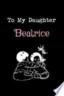 To My Dearest Daughter Beatrice