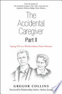 The Accidental Caregiver Part II: Saying Yes to a World Without Maria Altmann
