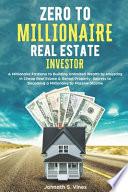 Zero to Millionaire Real Estate Investor