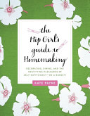 The Hip Girl s Guide to Homemaking
