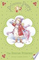 Princess Poppy  The Rescue Princess Book