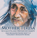 Mother Teresa of Calcutta and Her Life of Charity - Kids Biography Books Ages 9-12 | Children's Biography Books